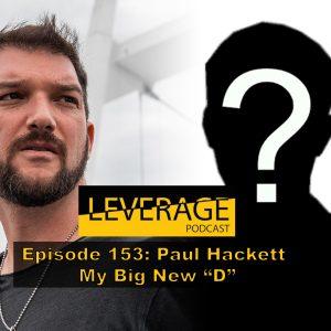 "153: Paul Hackett – My Big New ""D"""