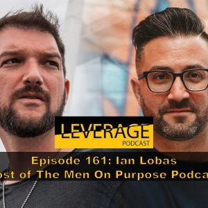 161: Ian Lobas – Host of The Men On Purpose Podcast