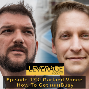 173: Garland Vance – How To Get (un)Busy